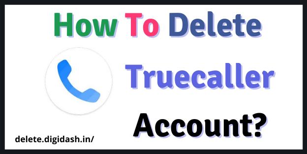 How To Delete Truecaller Account?