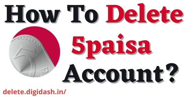 How To Delete 5paisa Account?