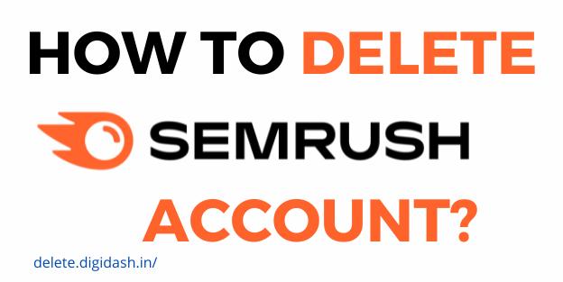 How to Delete SEMRush Account?