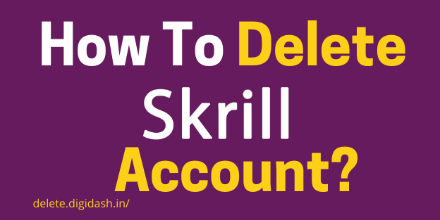 How To Delete Skrill Account?