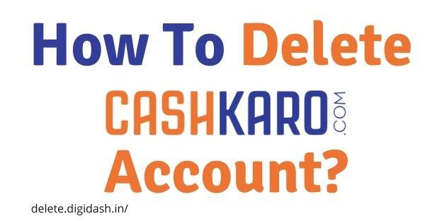How To Delete Cashkaro Account?